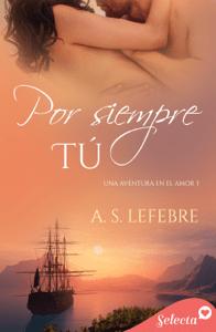Por siempre tú (Una aventura en el amor 3) - A.S. Lefebre pdf download