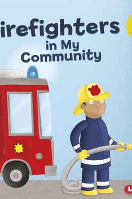 Firefighters in My Community - Gina Bellisario