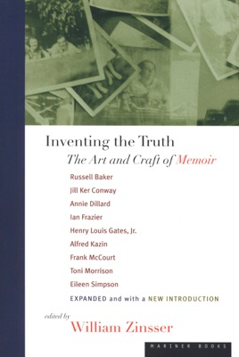 Inventing the Truth - William Zinsser, Russell Baker, Jill Ker Conway, Frank McCourt, Eileen Simpson, Henry Louis Gates, Jr., Alfred Kazin, Annie Dillard, Ian Frazier & Toni Morrison pdf download