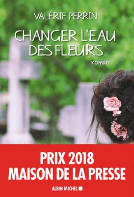 Changer l'eau des fleurs - Valérie Perrin pdf download