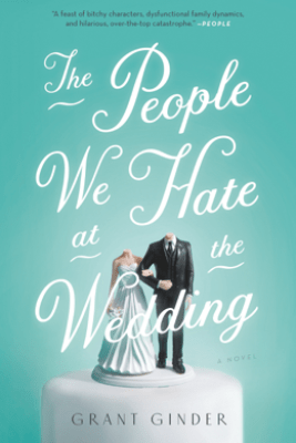 The People We Hate at the Wedding - Grant Ginder