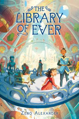 The Library of Ever - Zeno Alexander