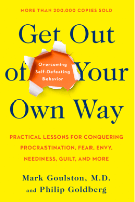 Get Out of Your Own Way - Mark Goulston & Philip Goldberg