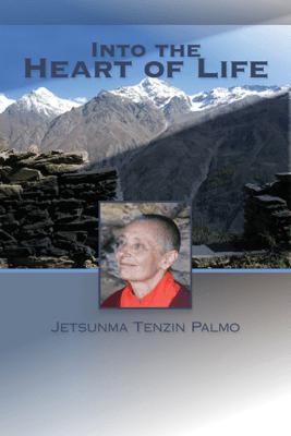 Into the Heart of Life - Jetsunma Tenzin Palmo