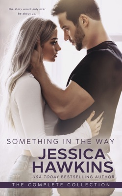 Something in the Way: The Complete Collection - Jessica Hawkins pdf download