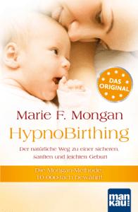 HypnoBirthing. Der natürliche Weg zu einer sicheren, sanften und leichten Geburt - Marie F. Mongan pdf download