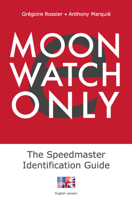 e-Moonwatch Only - The Speedmaster Identification Guide (EN) - Grégoire Rossier & Anthony Marquié