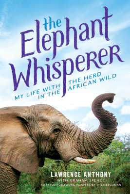 The Elephant Whisperer (Young Readers Adaptation) - Lawrence Anthony & Graham Spence