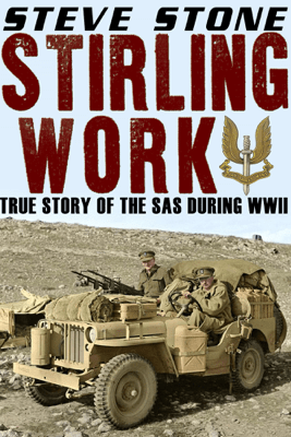 Stirling Work: The Story of the SAS During WWII - Steve Stone