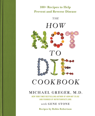 The How Not to Die Cookbook - Michael Greger, MD & Gene Stone pdf download