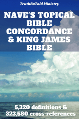 Nave's Topical Bible Concordance and King James Bible - TruthBeTold Ministry & Orville James Nave