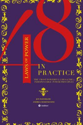 The 48 Laws of Power in Practice - Jon Waterlow & Andrea Domenichini