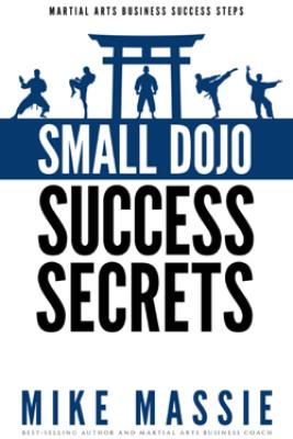 Small Dojo Success Secrets - Mike Massie