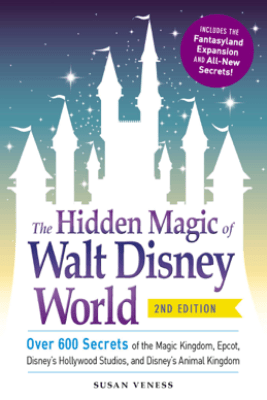 The Hidden Magic of Walt Disney World - Susan Veness