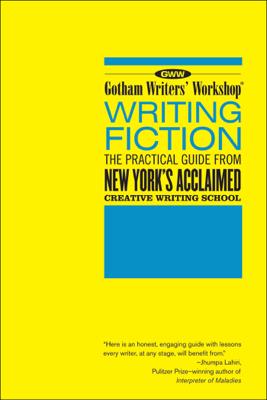 Gotham Writers' Workshop: Writing Fiction - Bloomsbury Publishing