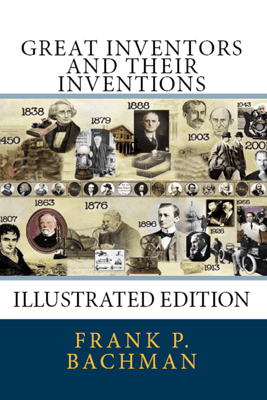 Great Inventors and Their Inventions - Frank P. Bachman