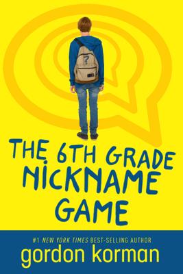 6th Grade Nickname Game, The - Gordon Korman
