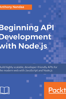 Beginning API Development with Node.js - Anthony Nandaa