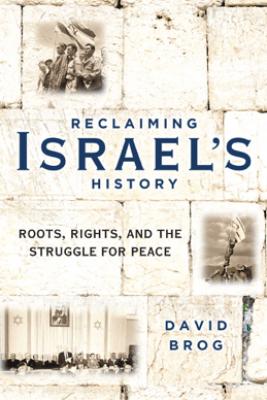 Reclaiming Israel's History - David Brog