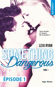 Reckless & Real Something dangerous Episode 1 - tome 1 - Lexi Ryan pdf download