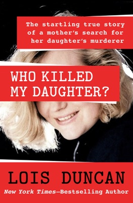 Who Killed My Daughter? - Lois Duncan pdf download
