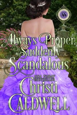 Always Proper, Suddenly Scandalous - Christi Caldwell pdf download