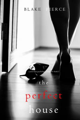 The Perfect House (A Jessie Hunt Psychological Suspense Thriller—Book Three) - Blake Pierce