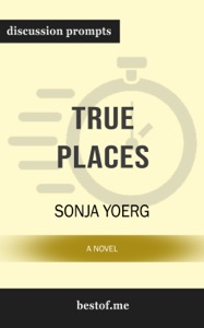 True Places: A Novel by Sonja Yoerg (Discussion Prompts) - bestof.me pdf download