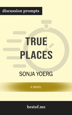 True Places: A Novel by Sonja Yoerg (Discussion Prompts) - Sonja Yoerg pdf download