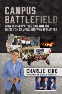 Campus Battlefield: How Conservatives Can WIN the Battle on Campus and Why It Matters - Charlie Kirk & Donald Trump Jr. pdf download
