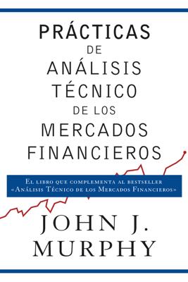 Prácticas de análisis técnico de los mercados financieros - John J. Murphy