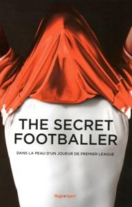 The Secret Footballer - Dans la peau d'un joueur de premier league - Collectif pdf download