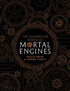 The Illustrated World of Mortal Engines - Philip Reeve pdf download