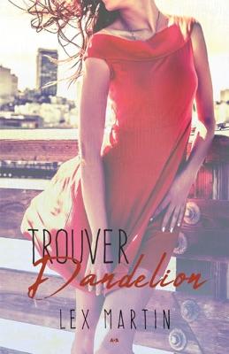 Trouver Dandelion - Lex Martin pdf download