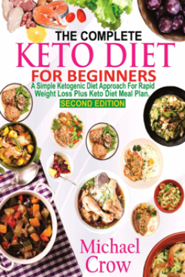 The Complete Keto Diet For Beginners - Michael Crow