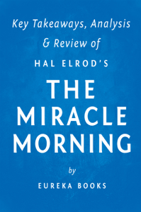 The Miracle Morning: by Hal Elrod  Key Takeaways, Analysis & Review - Eureka Books pdf download