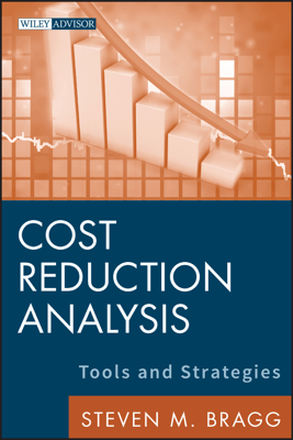 Cost Reduction Analysis - Steven M. Bragg