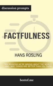 Factfulness: Ten Reasons We're Wrong About the World--and Why Things Are Better Than You Think by Hans Rosling (Discussion Prompts) - bestof.me pdf download