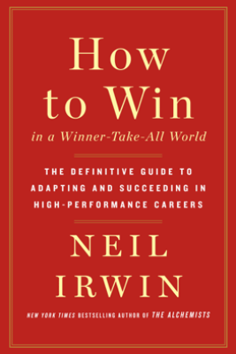 How to Win in a Winner-Take-All World - Neil Irwin