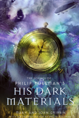 The Science of Philip Pullman's His Dark Materials - Mary Gribbin & John Gribbin