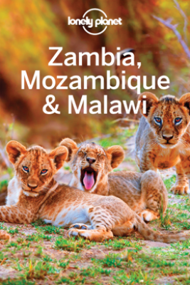 Zambia, Mozambique & Malawi Travel Guide - Lonely Planet