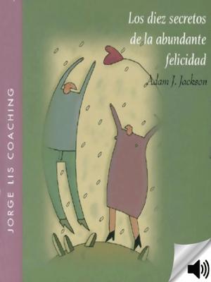 Los diez secretos de la abundante felicidad - Adam J. Jackson pdf download