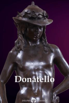 Delphi Complete Works of Donatello (Illustrated) - Donatello & Peter Russell