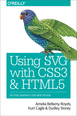 Using SVG with CSS3 and HTML5 - Amelia Bellamy-Royds, Kurt Cagle & Dudley Storey