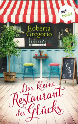 Das kleine Restaurant des Glücks - Roberta Gregorio pdf download