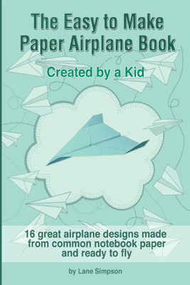 The Easy to Make Paper Airplane Book - Lane Simpson