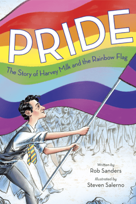 Pride: The Story of Harvey Milk and the Rainbow Flag - Rob Sanders & Steven Salerno