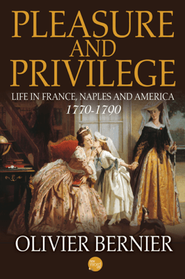 Pleasure and Privilege: Life in France, Naples, and America 1770-1790 - Olivier Bernier pdf download