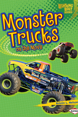 Monster Trucks on the Move (Enhanced Edition) - Kristin L. Nelson