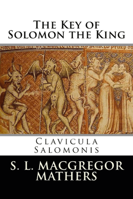 The Key of Solomon the King (Illustrated) - S. L. MacGregor Mathers